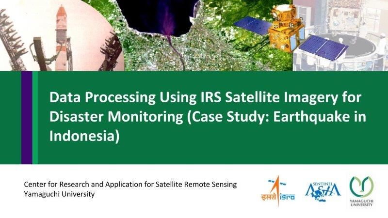 Data Processing Using IRS Satellite Imagery for Disaster Monitoring (Case Study: Earthquake in Indonesia)